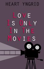 Love Is Only In The Movies [COMPLETED] (Xander Avila-Drop-dead Playboys Book #1) by HeartYngrid