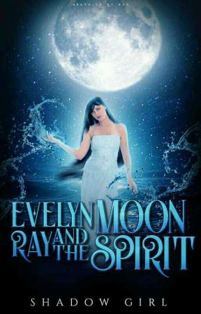 Evelyn Ray And The Moon Spirit by ShadowGirl664
