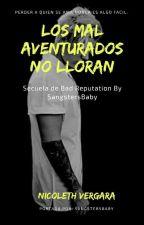 Los Malaventurados No Lloran ( Final Alternativo de Bad Repution)  by nicolethdemii