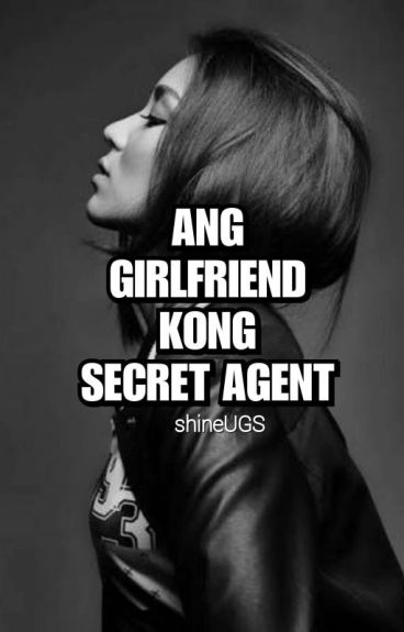 Ang Girlfriend Kong Secret Agent by shineUGS