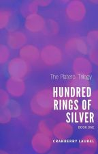 THE PLATERO TRILOGY 1: HUNDRED RINGS OF SILVER (UNEDITED VERSION) by iamcranberry