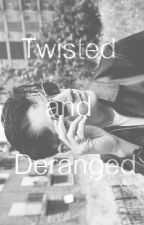 Twisted And Deranged by moraave