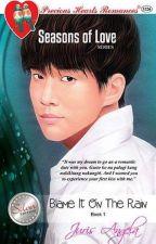 Seasons of Love Series Book 1: Blame It On The Rain by Juris_Angela