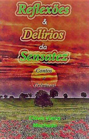 Reflexões & Delírios da Sensatez by ClovisVieiraMachado