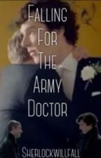 Falling for the Army Doctor (A Johnlock Story) by sherlockwillfall