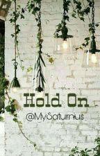 Hold On by MySaturnus