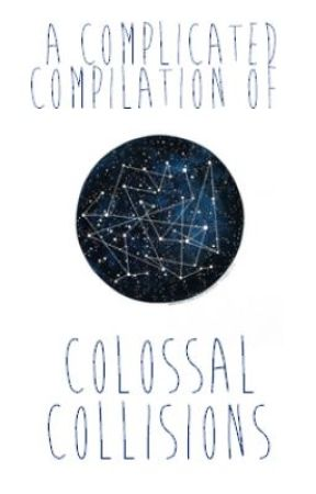 A Complicated Compilation of Colossal Collisions by melissassilem