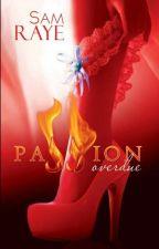 Passion Overdue  (Unedited) by SamRayeRR