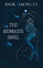 The Mermaid's Jewel (#Wattys2019) (Still Editing) by GoodMagicalStories