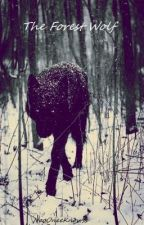 The Forest Wolf **(NOT BEING WRITTEN ATM)** by NooOneeKnowss