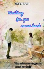 Waiting For You Come Back by nurkhasendi123