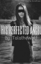 His Perfected Angel by TalatheWolf