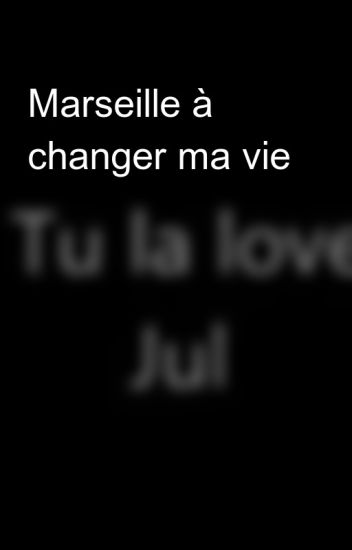Marseille à changer ma vie