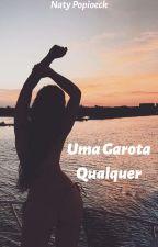 Uma Garota Qualquer by autora_anonima1