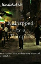 Kidnapped by a Vampire. by blondechick123