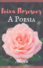 Deixa Florescer a Poesia by Spring_Young