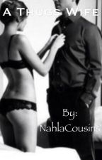 A Thugs Wife by NahlaCousins