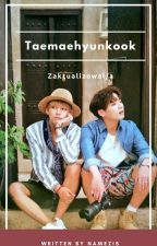 Taemaehyunkook/ Vkook ✔ by Namezis