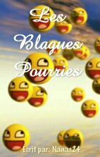 Les blagues Pourries[TERMINÉ] by Nanas2424