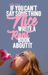 If You Can't Say Something Nice Write a Rant Book About It by juliaannec