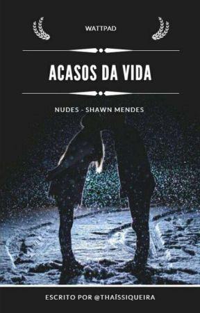 Acasos Da Vida - ( Nudes - Shawn Mendes ) by thaissiqueira_