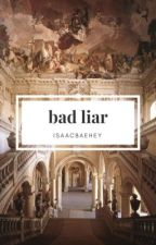 BAD LIAR {thiam} - on hold by isaacbaehey