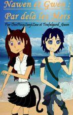 Nawen et Gwen : Par delà les Mers by Trafalgard_Gwen
