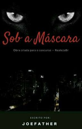 Sob a Máscara (Completo) by JoeFather