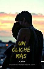 Un Cliché Mas ( Terminada ) by JaSsH28