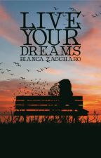 Live Your Dreams by BiancaZaccharo