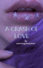A Crash of Love by catchingrevolution