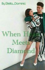 When Heart Meets Diamond (On Going) by Stella_Dominic
