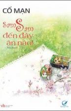 Sam Sam Đến Đây Ăn Nào - Cố Mạn (HOÀN) by riinshie