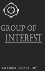Group of Interest [SCP] - Chapter 1: Group of Interest