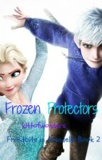Frozen Protectors (Frostbite In Arendelle Book 2)(Jelsa Fanfic) by kittofwonders