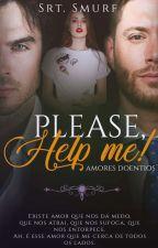 Please,Help-me!  |CONCLUÍDO | by SrtSmurf