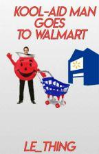 The Kool-aid Man Goes to Walmart by HideYourPancakes