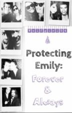 Protecting Emily: Forever & Always by Wolfgirl54