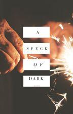 A Speck Of Dark by Demisa_T