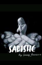 Sadistic by Sassy-Buns0-0
