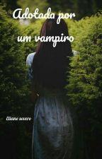 Adotada por um vampiro by LihSevero02