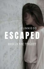 Escaped : Hold Me Tight[Book 2]✔ by Eunnie00