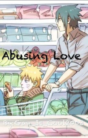 SasuNaru - Abusing Love by Gay_Is_Cool2003