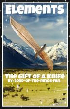 Elements: The Gift of a Knife by Lotr-fan