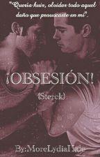 ¡Obsesión! (Sterek) by MoreLydiaHale