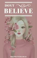 Don't Believe [Completed✔] by Medditerania