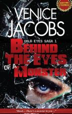 Cold Eyes Saga 1: Behind The Eyes Of A Monster [Unedited Version] by VeniceJacobs1