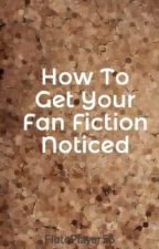 How To Get Your Fan Fiction Noticed by FlutePlayer56