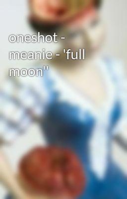 Đọc truyện oneshot - meanie - 'full moon''
