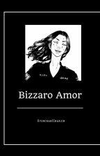 bizarro amor  by bobbysshi